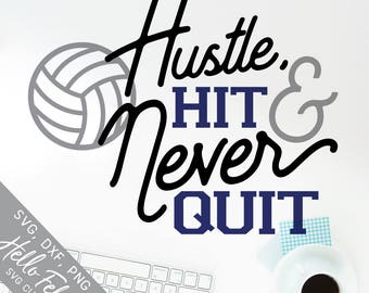 Volleyball Svg, Hustle Hit and Never Quit Svg, Sports Svg, Dxf, Jpg, Svg files for Cricut, Svg files for Silhouette, Vector Art, Clip Art