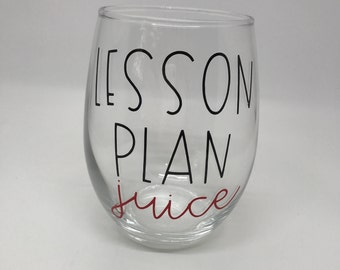Teacher Wine Glass | Teacher Gift | Lesson Plan Juice | Personalized Wine Glass