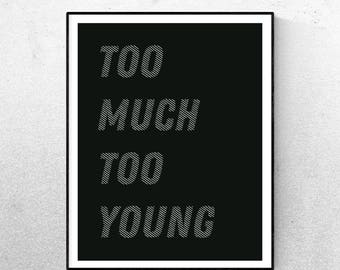 Too Much Too Soon Print A3 or A4 Poster Modern Print Office Print House Print Home Quote Monochrome Print Birthday Gift for him Wall Art