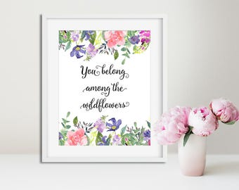 You Belong Among the Wildflowers PRINTABLE Sign - Nursery Decor Printable Wall Art Girls Room Decor Girl Wall Art Floral Print Floral Decor
