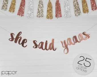 She Said Yaaas Banner Garland - Bridal Shower, Engagement Party Decorations, Bachelorette Broad City, Wedding, She Said Yes, Custom Glitter