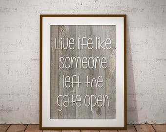 "Modern farmhouse printable, printable quote, country decor, instant download, ""Live life like someone left the gate open"""