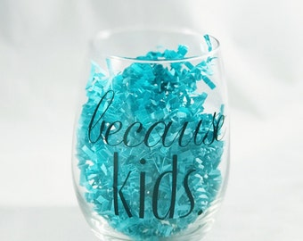 Because Kids stemless wine glass// Wine Glass // Because Kids cup // wine cup