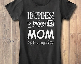 Mom T-Shirt: Happiness is being a Mom Gift For Mom / Mother's Day