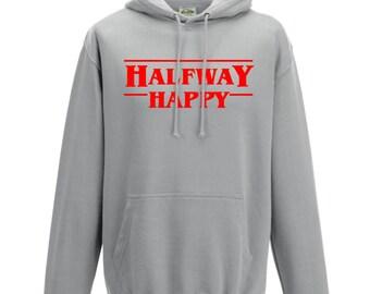 Stranger Things Hoodie Halfway Happy Hoodie Sweater Sweatshirt Pullover Stranger Things Gift Kids Hoodie Friends Don't Lie Bitchin Hawkins