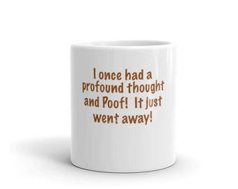 I Once Had A Profound Thought And Poof!  Mug