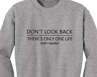 inspirational quote, women sweatshirt, unisex sweater, men's sweater, sweatshirt,carpe diem, don't look back, no regret, inspirational shirt