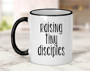 Raising Tiny Disciples Mug // Mom Mug