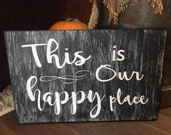 "Rustic, hand-painted 16"" x 10"" wood sign, customizable, available in various sizes per request, ""This is our happy place"""