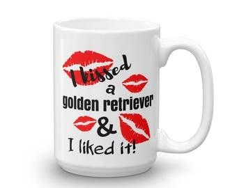 I Kissed a Golden Retriever & I Liked It Mug,Golden retriever mug,Retriever coffee cup,Dog lover mug,I love my retriever mug,Retriever mom