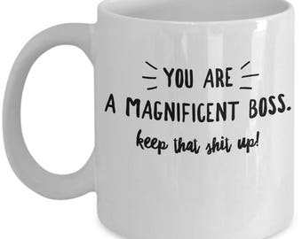 Funny Boss Mug - Manager Gift For Boss - Appreciation Thank You - Keep That Shit Up - Coffee Tea Cup 11oz 15oz