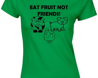 Eat Fruit Not Friends Ladies T Shirt Womens Funny Vegan Vegetarian Veggies Animal Lover Food Health