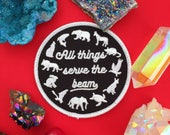All Things Serve The Beam Iron On Patch