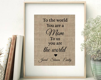 To The World You Are a Mom - To Us You Are The World | Personalized Burlap Print | Gift for Mom from Children | Mother's Day Birthday