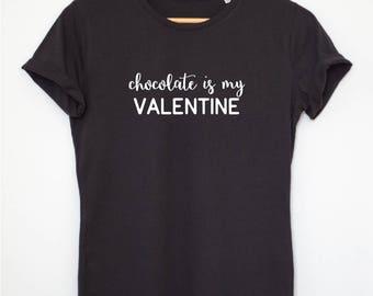 Chocolate Is My Valentine Shirt, Valentines Day Shirt, Valentines Day Tshirt, Valentines T shirt, Chocolate Shirt