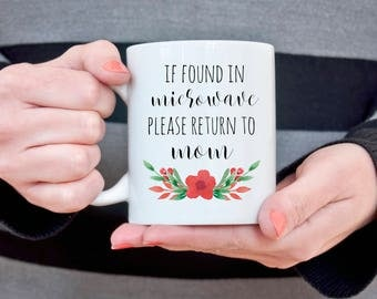 Funny Coffee Mug For Mom If Found in Microwave Return to Mom Christmas Gift for Wife Gift for Mom Gift for Mother Gifts for Her Gift Ideas