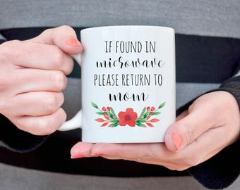 Funny Coffee Mug For Mom If Found in Microwave Return to Mom Coffee Cup Gift for Wife Gift for Mom Gift for Mother Gifts for Her Gift Ideas