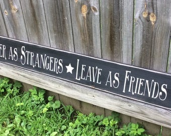 """Handmade, Wooden, Long sign. S-301 """" Enter as Strangers * Leave as Friends"""" a popular saying, a new font. Every home needs this warm saying"""