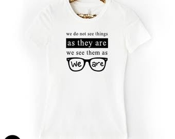 We Do Not See Things As They Are - Women's Crew Tee /White Gray Anais Nin Quote TShirt Inspirational Teen Hipster Glasses Gift for Her 11:11
