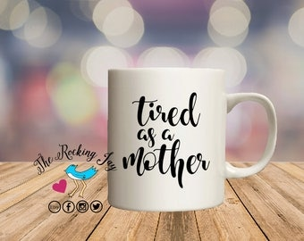 Tired as a mother, mug for  mom,  mothers day, offensive mugs, funny mug, sublimated mug,
