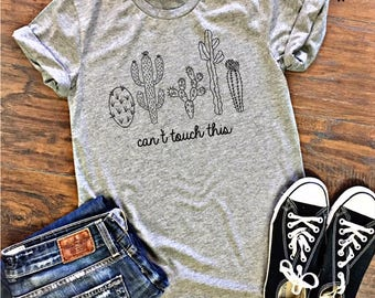 Can't Touch This Tee - Cactus Shirt - Cactus Tshirt - Succulent Shirt - Cacti - Tumblr Shirt - Cactus T Shirt - Desert Shirt - Plant Shirt