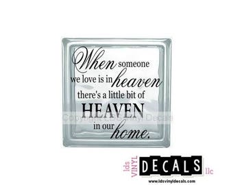 When someone we love is in heaven there's a little bit of HEAVEN in our home. - Memorial Vinyl Lettering for Glass Blocks