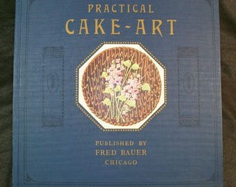 Practical Cake Art, the Most Useful and Helpful Book on Cake Decorating Art Published, 1923, First Edition