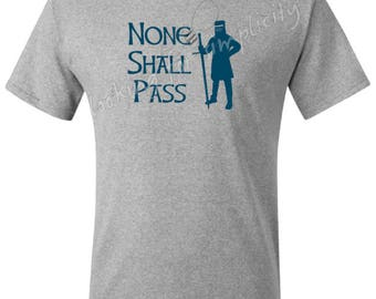 None Shall Pass - Monty Python & Black Knight Inspired Quote - In Stock Plus Sizes No Extra Chg