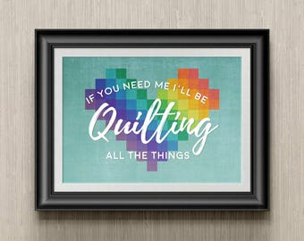 INSTANT DOWNLOAD: Art Printable for Quilters - If you need me I'll be quilting all the things - 8x10 Print On Your Own - Rainbow Quilt Print