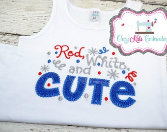 Red White and Cute Shirt, Patriotic Shirt, Fourth of July Shirt, 4th of July Shirt, Girls Fourth Shirt, Freedom shirt, Appliqué, Embroidery