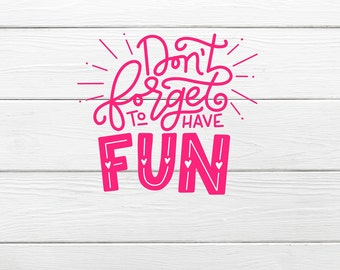 Dont forget to have fun Vinyl Decal /Vinyl sticker quote