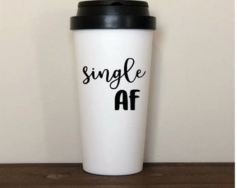 single af, single, single af mug, single af tumbler, Valentine's Day gift, single for valentines, valentine, single ladies, single lady gift