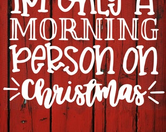 I'm only a Morning Person on Christmas, Christmas Svg,Dxf,Png,Jpeg
