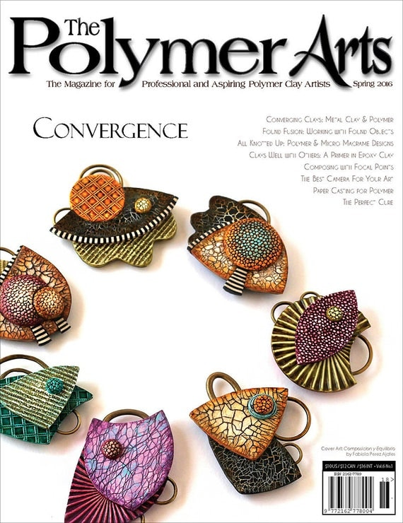 The Polymer Arts, Spring 2016 Convergance, The magazine for professional and aspiring polymer clay artist