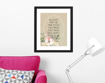Always Find The Time To Do The Things That Make You Happy To Be Alive Art Printable | Home Décor Typography | Digital Print INSTANT DOWNLOAD