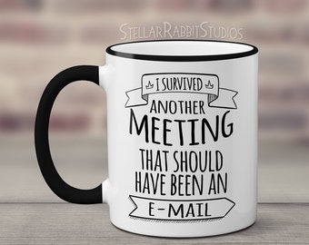 I Survived Another Meeting That Should Have Been An Email, Funny Coffee Mug, Office Mug, Meeting Mug, Work Mug, Co-worker Gift, Boss Gift