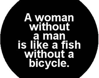 New Black Fashion Handmade 1 Inch 25mm Badge Button Pin A Woman Without a Man Is Like a Fish Without a Bicycle