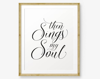 Then Sings My Soul, Christian Hymn, Home Decor, Housewarming Gift, Bedroom decor, Scripture Print , Christian Gift, Custom Color