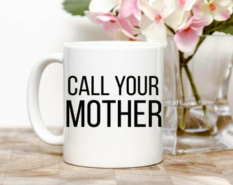 Call Your Mother Mug- Wife Gifts- Mom Gifts - Witty Mugs - Funny Mugs