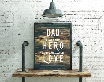 Dad, A Son's First Hero - A Daughter's First Love - Father's Day - Printable Instant Download