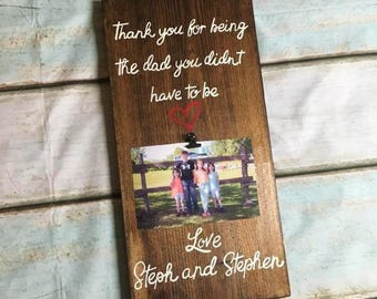 Thank You for being the Dad you didn't have to be *With Custom Names* With Photo Clip Holder ~solid wood wall hanging~ Stepfather~ Stepdad~