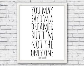 John Lennon quote, You may say I'm a dreamer, John Lennon poster, John lennon, Lennon print, John lennon words, John Lennon art, printable