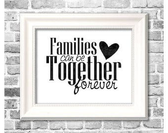 LDS Decor Print / Families Can Be Together Forever / LDS Wall Art / LDS Hymn Quote /  Printable Home Decor