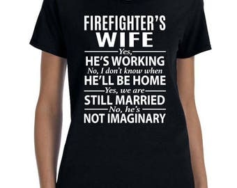 Firefighter's Wife Yes He's Working, No I Don't Know When He'll Be Home... Women T-shirt - Gift for Firefighter's Wife