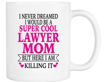 I Never Dreamed I Would Be A Super Cool Lawyer Mom But Here I Am Killing It - 11 Oz Coffee Mug - Gifts for Lawyer Mom