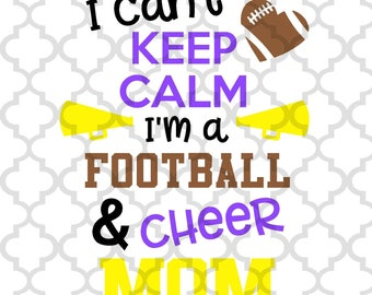I can't keep calm, I'm a football and cheer mom svg, png, dxf