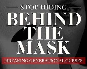 Stop Hiding Behind the Mask Breaking Generational Curses