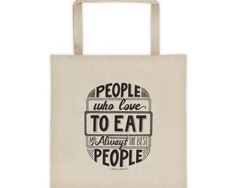 Canvas Tote Bag, Hand Lettered Quote Print // Julia Child // People Who Love to Eat Are Always the Best People