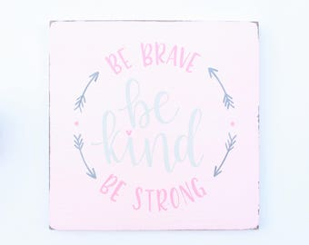 """Hand Lettered """"Be Brave Be Kind Be Strong"""" Wood Sign"""