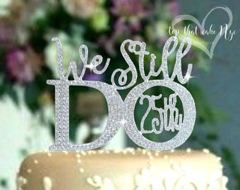 We still Do ©25th 30th 40th 50th 60th Wedding Anniversary Cake topper in rhinestones. Vow renewal cake decoration.Party supplies